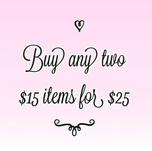 Bundle any two $15 items and pay only $25!